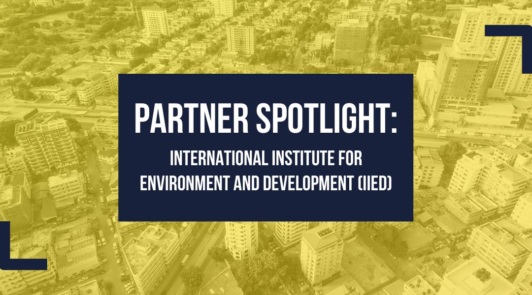 Partner Spotlight: International Institute for Environment and Development (IIED)
