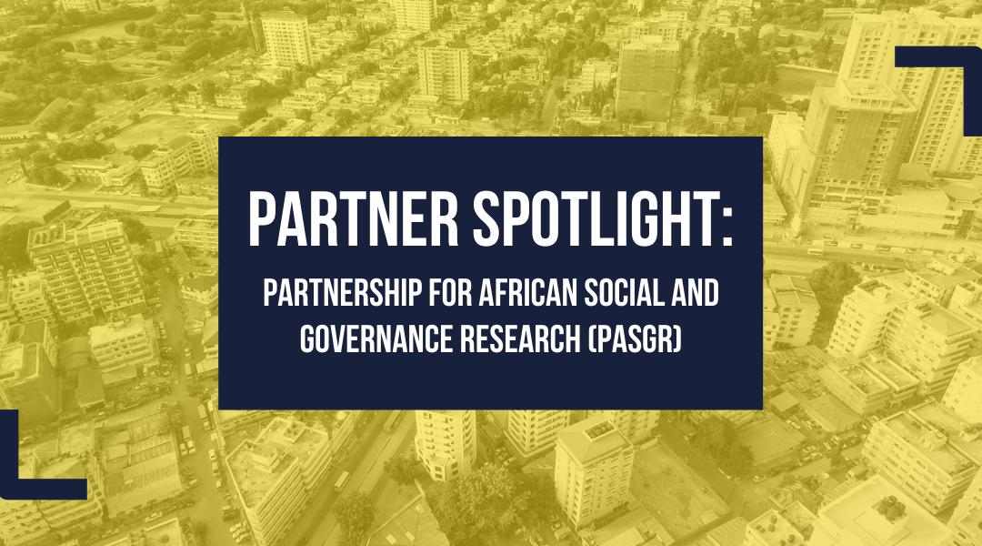 Partner Spotlight: Partnership for African Social and Governance Research (PASGR)