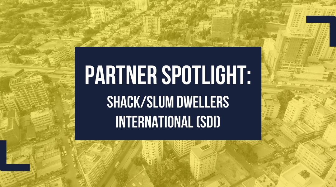 Partner Spotlight: Shack/Slum Dwellers International (SDI)